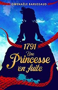 """Lire la noisette """"1791 - Une Princesse en fuite - Gwenaële Barussaud"""""""