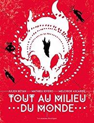 """Lire la noisette """"Tout au Milieu du Monde - Mathieu Rivero - Julien Bétan - Melchior Ascaride"""""""