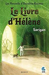 """Lire la noisette """"Le Livre d'Hélène - Les Recueils d'Occultes Racines - Sarigan"""""""