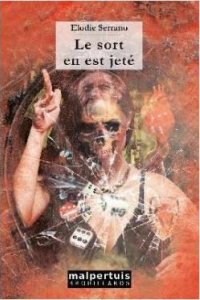 """Lire l'article """"Le Sort en est jeté - Élodie Serrano - Éditions Malpertuis"""""""