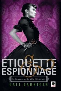 """Lire la noisette """"Le Pensionnat de Mademoiselle Géraldine : Etiquette et Espionnage - Gail Carriger"""""""